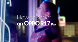 How to Shoot on OPPO R17 Pro